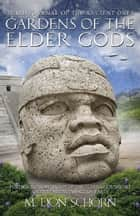 GARDENS OF THE ELDER GODS - Third Journal of the Ancient Ones ebook by