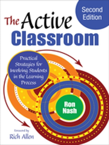 The Active Classroom - Practical Strategies for Involving Students in the Learning Process ebook by Ronald J. Nash