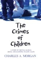 The Crimes of Children ebook by CHARLES A. MORGAN