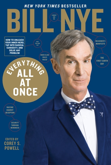 Everything All at Once - How to unleash your inner nerd, tap into radical curiosity, and solve any problem ebook by Bill Nye,Corey S. Powell