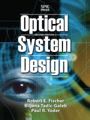 Optical System Design, Second Edition ebook by Robert Fischer