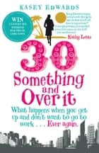 30-Something and Over It - What Happens When You Wake Up and Don't Want to Go to Work . . . Ever Again ebook by Kasey Edwards