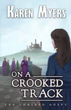 On a Crooked Track - A Lost Wizard's Tale ebook by Karen Myers