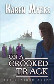 On a Crooked Track - Book 4 of The Chained Adept ebook by Karen Myers