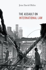The Assault on International Law ebook by Jens David Ohlin