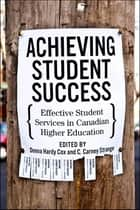 Achieving Student Success - Effective Student Services in Canadian Higher Education ebook by Donna Hardy Cox, C. Carney Strange
