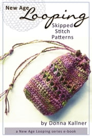 New Age Looping: Skipped Stitch Patterns ebook by Donna Kallner