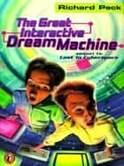 The Great Interactive Dream Machine ebook by Richard Peck