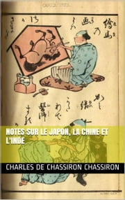 Notes sur le Japon, la Chine et l'Inde ebook by Charles de Chassiron Chassiron