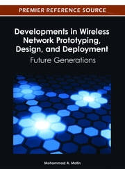 Developments in Wireless Network Prototyping, Design, and Deployment - Future Generations ebook by Mohammad A. Matin