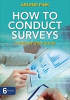 How to Conduct Surveys ebook by Dr. Arlene G. Fink