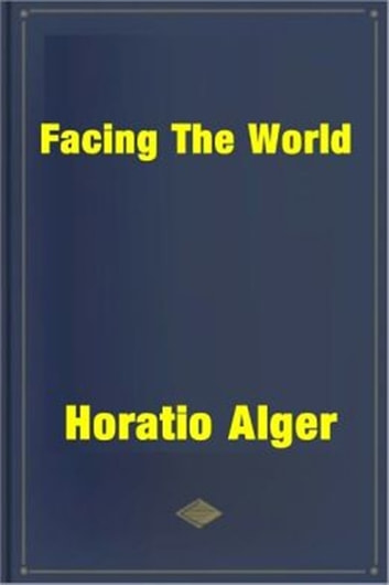 Facing the World ebook by Horatio Alger