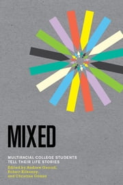 Mixed - Multiracial College Students Tell Their Life Stories ebook by Andrew Garrod,Christina Gómez,Robert Kilkenny