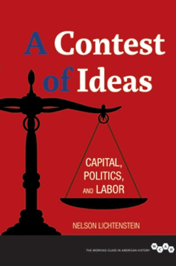 A Contest of Ideas - Capital, Politics and Labor ebook by Nelson Lichtenstein