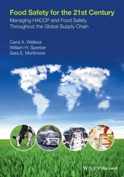 Food Safety for the 21st Century - Managing HACCP and Food Safety throughout the Global Supply Chain ebook by Carol Wallace,William Sperber,Sara E. Mortimore
