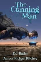 The Cunning Man ebook by Aaron Michael Ritchey, D.J. Butler