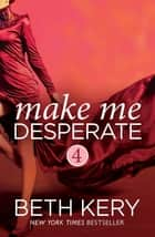 Make Me Desperate (Make Me: Part Four) ebook by Beth Kery