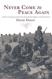 Never Come to Peace Again - Pontiac's Uprising and the Fate of the British Empire in North America ebook by David Dixon