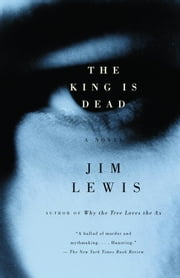 The King Is Dead ebook by Jim Lewis
