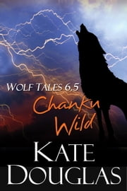 Wolf Tales 6.5: Chanku Wild ebook by Kate Douglas