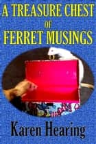 A Treasure Chest of Ferret Musings ebook by Karen Hearing