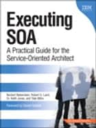 Executing SOA - A Practical Guide for the Service-Oriented Architect ebook by Norbert Bieberstein, Robert Laird, Keith Jones,...