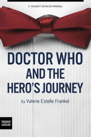 Doctor Who and the Hero's Journey, The Doctor and Companions as Chosen Ones ebook by Valerie Estelle Frankel