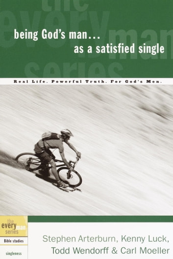 Being God's Man as a Satisfied Single - Real Life. Powerful Truth. For God's Men ebook by Stephen Arterburn,Kenny Luck,Todd Wendorff