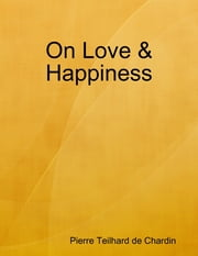 On Love & Happiness ebook by Pierre Teilhard de Chardin