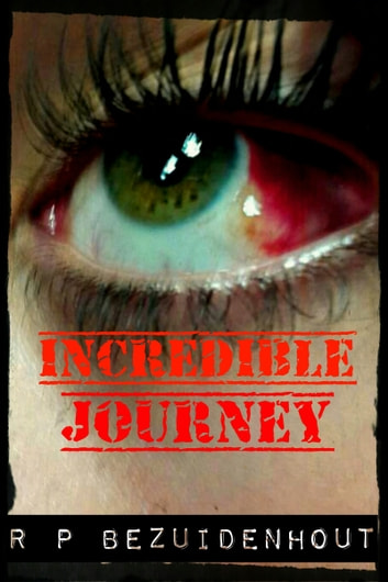 Incredible Journey ebook by R.P. Bezuidenhout