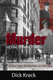 Murder at the Brown Palace - A True Story of Seduction and Betrayal ebook by Dick Kreck