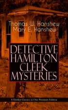 DETECTIVE HAMILTON CLEEK MYSTERIES – 8 Thriller Classics in One Premium Edition - Cleek of Scotland Yard, Cleek the Master Detective, Cleek's Government Cases, Riddle of the Night, Riddle of the Purple Emperor, Riddle of the Frozen Flame… ebook by Thomas W. Hanshew, Mary E. Hanshew, Clarence Rowe