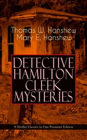 DETECTIVE HAMILTON CLEEK MYSTERIES – 8 Thriller Classics in One Premium Edition - Cleek of Scotland Yard, Cleek the Master Detective, Cleek's Government Cases, Riddle of the Night, Riddle of the Purple Emperor, Riddle of the Frozen Flame… ebook by Thomas W. Hanshew,Mary E. Hanshew,Clarence Rowe