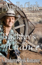 Buckley's Chance (A Bindarra Creek Romance #13) ebook by Noelle Clark