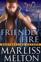 Friendly Fire (The Echo Platoon Series, Book 3) ebook by Marliss Melton