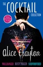 The Cocktail Collection - Wallbanger, Rusty Nailed, and Screwdrivered ebook by Alice Clayton