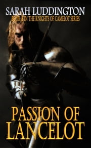 Passion Of Lancelot: Book 8 In The Knights Of Camelot Series ebook by Sarah Luddington