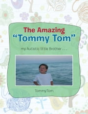 The Amazing Tommy Tom my Autistic little brother... ebook by TommyTom