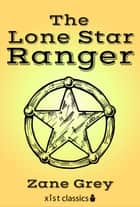 The Lonestar Ranger ebook by Zane Grey