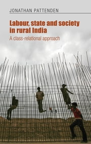Labour, state and society in rural India - A class-relational approach ebook by Jonathan Pattenden