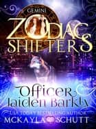 Officer Jaiden Barkly:A Zodiac Shifters Book: Paranormal Romance: Gemini ebook by McKayla Schutt, Zodiac Shifters