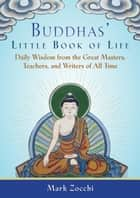 Buddhas' Little Book of Life - Daily Wisdom from the Great Masters, Teachers, and Writers of All Time ebook by Mark Zocchi