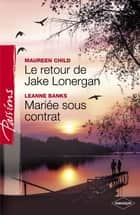 Le retour de Jake Lonergan - Mariée sous contrat (Harlequin Passions) ebook by Maureen Child, Leanne Banks