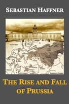 The Rise and Fall of Prussia ebook by Sebastian Haffner