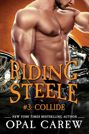 Riding Steele #3: Collide ebook by Opal Carew