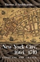 New York City, 1664-1710 ebook by Thomas J. Archdeacon