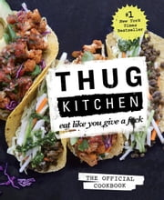 Thug Kitchen: The Official Cookbook - Eat Like You Give a F*ck ebook by Kobo.Web.Store.Products.Fields.ContributorFieldViewModel