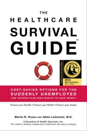 The Healthcare Survival Guide: Cost-Saving Options for the Suddenly Unemployed and Anyone Else Who Wants to Save Money ebook by Martin Rosen