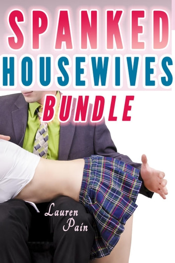Spanked Housewives (Spanking Bundle, Spanked Wives) - Husband Spanks Wife, #11 eBook by Lauren Pain
