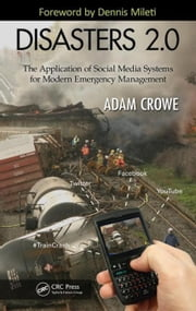 Disasters 2.0: The Application of Social Media Systems for Modern Emergency Management ebook by Crowe, Adam